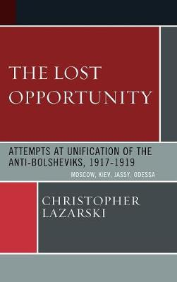 The Lost Opportunity: Attempts at Unification of the Anti-Bolsheviks:1917-1919