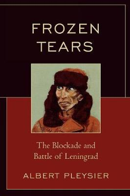 Frozen Tears: The Blockade and Battle of Leningrad