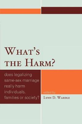 What's the Harm?: Does Legalizing Same-Sex Marriage Really Harm Individuals, Families or Society?