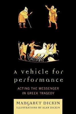 A Vehicle for Performance: Acting the Messenger in Greek Tragedy