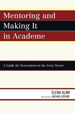 Mentoring and Making it in Academe: A Guide for Newcomers to the Ivory Tower