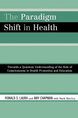 The Paradigm Shift in Health: Towards a Quantum Understanding of the Role of Consciousness in Health Promotion and Education
