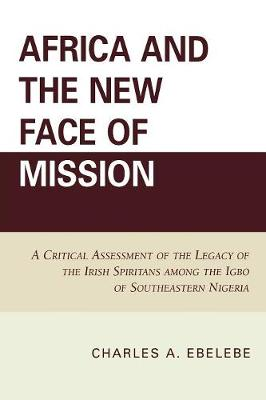 Africa and the New Face of Mission: A Critical Assessment of the Legacy of the Irish Spiritans Among the Igbo of Southeastern Nigeria