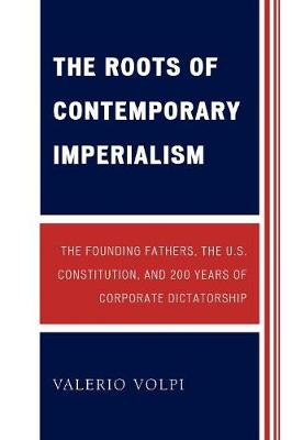 The Roots of Contemporary Imperialism: The Founding Fathers, the U.S. Constitution, and 200 Years of Corporate Dictatorship