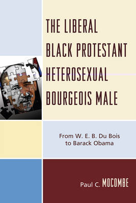 The Liberal Black Protestant Heterosexual Bourgeois Male: From W.E.B. Du Bois to Barack Obama