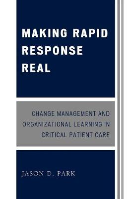 Making Rapid Response Real: Change Management and Organizational Learning in Critical Patient Care