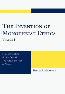 The Invention of Monotheist Ethics: Exploring the First Book of Samuel: v. 2