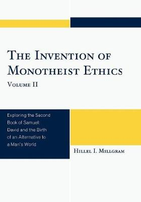 The Invention of Monotheist Ethics: Exploring the Second Book of Samuel: Volume II