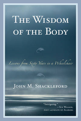 The Wisdom of the Body: Lessons from Sixty Years in a Wheelchair
