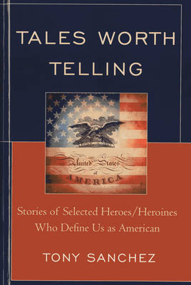 Tales Worth Telling: Stories of Selected Heroes/ Heroines Who Define Us as American