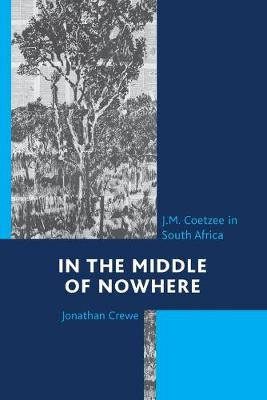 In the Middle of Nowhere: J.M. Coetzee in South Africa