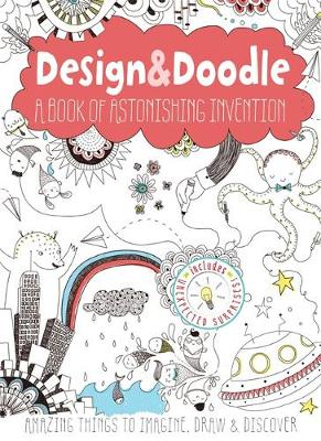 Design & Doodle: A Book of Astonishing Invention: Amazing Things to Imagine, Draw, and Discover
