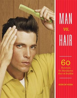 Man vs. Hair: 60 Tutorials for Handsome Hair and Stubble