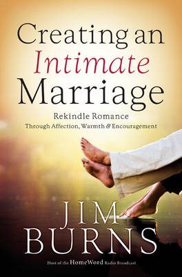 Creating an Intimate Marriage: Rekindle Romance Through Affection, Warmth, and Encouragement