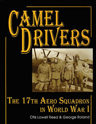 The Camel Drivers: The 17th Aero Squadron in World War I