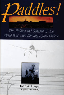 Paddles!: The Foibles and Finesse of One World War II Landing Signal Officer