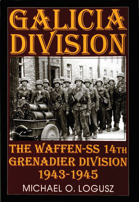 Galicia Division: The Waffen-SS 14th grenadier Division 1943-1945