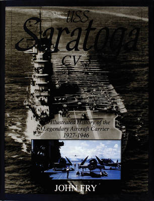 USS Saratoga (CV-3): An Illustrated History of the Legendary Aircraft Carrier 1927-1946