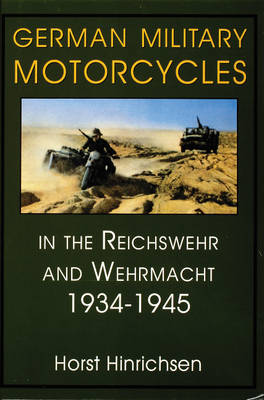 German Military Motorcycles in the Reichswehr and Wehrmacht 1934-1945: In the Reichswehr and Wehrmacht, 1934-45