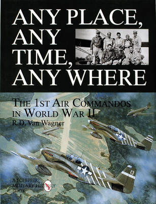 Any Place, Any Time, Any Where: 1st Air Commandos in World War II