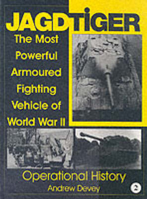 Jagdtiger: The Most Powerful Armoured Fighting Vehicle of World War II: Operational History: v. 2: Operational History