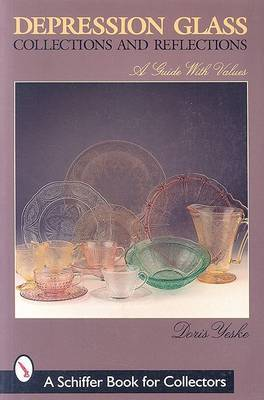 Depression Glass Collections and Reflections: A Guide with Values