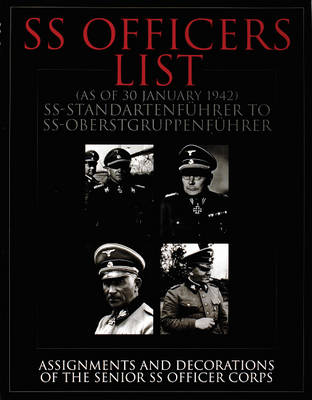 SS Officers List (as of January 1942): SS-Standartfuhrer to SS-Oberstgruppenfuhrer - Assignments and Decorations of the Senior Ss Officer Corps