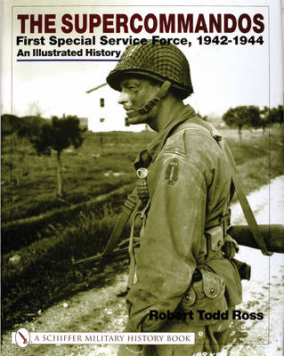 The Supercommandos: First Special Service Force, 1942-1944 An Illustrated History