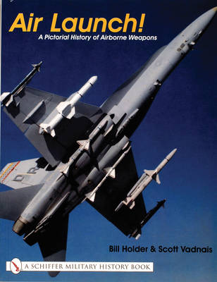 Air Launch!: A Pictorial History of Airborne Weapons