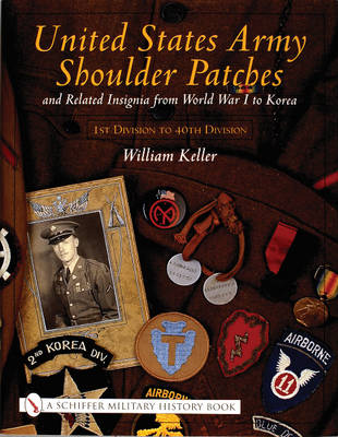 United States Army Shoulder Patches & Related Insignia From World War I to Korea: Volume 1 -- 1st Division to 40th Division