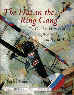 The Hat in the Ring Gang: The Combat History of the 94th Aero Squadron in World War I