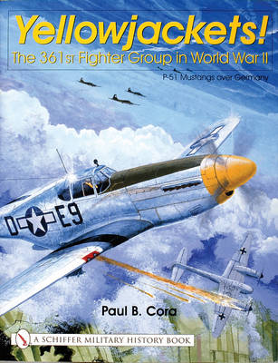Yellowjackets!: The 361st Fighter Group in World War II - P-51 Mustangs Over Germany