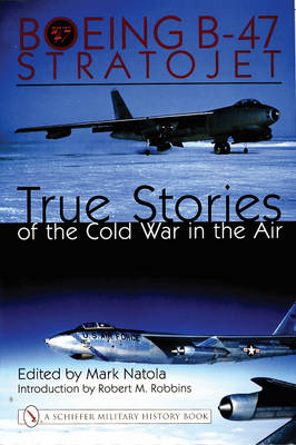 Boeing B-47 Stratojet:: True Stories of the Cold War in the Air