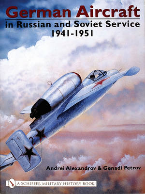 German Aircraft in Russian and Soviet Service 1914-1951: Volume 2: 1941-1951