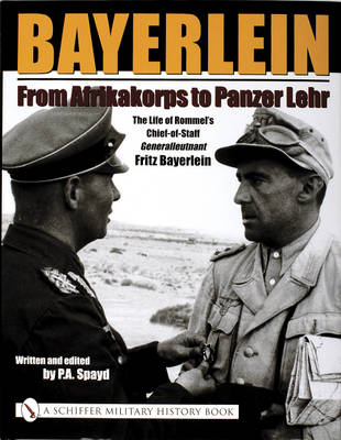 Bayerlein: The Life of Rommel's Chief-of-Staff Generalleutnant Fritz Bayerlein