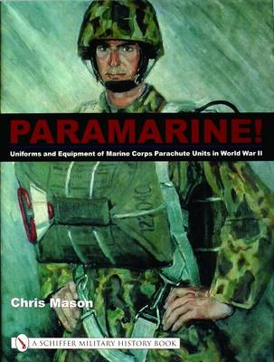 Paramarine!: Uniforms and Equipment of Marine Corps Parachute Units in World War II