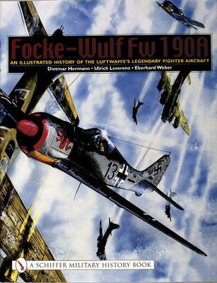 Focke-Wulffw 190a: An Illustrated History of the Luftwaffee's Legendary Fighter Aircraft