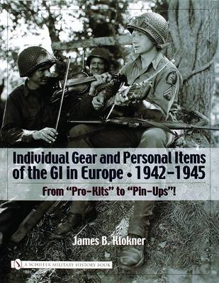 Individual Gear and Personal Items of the GI in Europe: 1942-1945