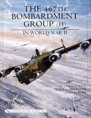 467th Bombardment Group in World War Two: In Combat With the B-24 Liberator Over Europe