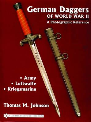 German Daggers of World War II - A Photographic Reference: Army . Luftwaffe . Kriegsmarine: Volume 1