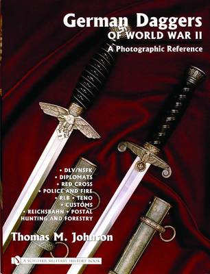 German Daggers of World War II - A Photographic Reference: DLV/NSFK Diplomats Red Cross Police and Fire RLB Teno Customs Reichsbahn Postal, Hunting and Forestry Etc.: Volume 3