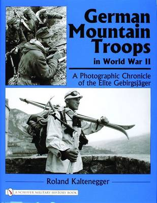 German Mountain Troops in World War II: A Photographic Chronicle of the Elite Gebirgsjager