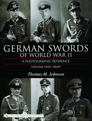 German Swords of World War II: A Photographic Reference: Volume 1: Army