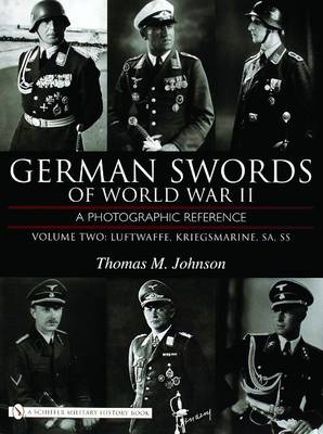 German Swords of World War II: A Photographic Reference: Volume 2 : Luftwaffe, Kriegsmarine, SA, SS