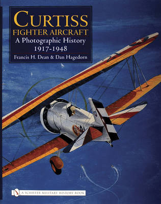 Curtiss Fighter Aircraft: A Photographic History - 1917-1948