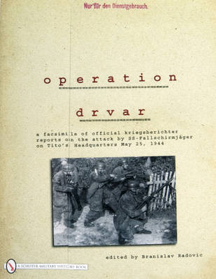 Operation Drvar: A Facsimile of Official Kriegsberichter Reports on the Attack by SS-Fallschirmjageron on Tito's Headquarters May 25, 1944