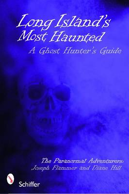 Long Island's Most Haunted: A Ghost Hunter's Guide