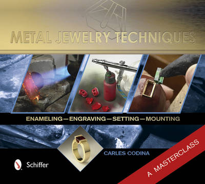 Metal Jewelry Techniques: Enameling, Engraving, Setting, and Mounting . A Masterclass