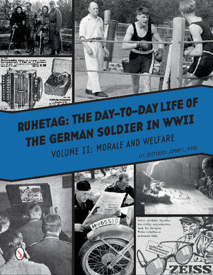 Ruhetag, the Day to Day Life of the German Soldier in WWII: Volume II: Morale & Welfare