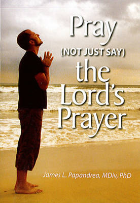 Pray (Not Just Say) the Lord's Prayer
